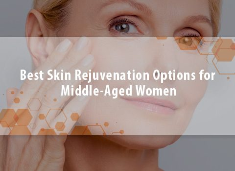 7 Best Skin Rejuvenation Options for Middle-Aged Women