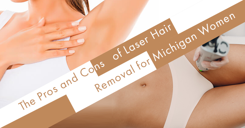The Pros and Cons of Laser Hair Removal for Michigan Women